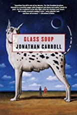 Glass Soup [ GLASS SOUP BY Carroll, Jonathan ( Author ) Sep-05-2000
