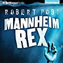 Mannheim Rex Audiobook by Robert Pobi Narrated by Peter Berkrot