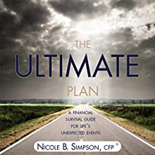 The Ultimate Plan: A Financial Survival Guide for Life's Unexpected Events (       UNABRIDGED) by Nicole B. Simpson Narrated by Nicole B. Simpson