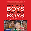 Reaching Boys, Teaching Boys: Strategies that Work - and Why (       UNABRIDGED) by Michael Reichert, Richard Hawley Narrated by Hal Wiedeman