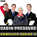 Cabin Pressure: The Complete Series 3 Radio/TV Program by John Finnemore Narrated by  uncredited