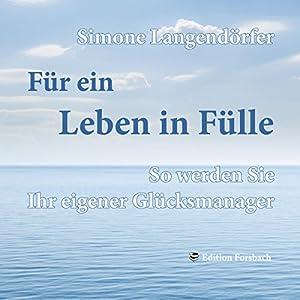 Für ein Leben in Fülle: So werden Sie Ihr eigener Glücksmanager Hörbuch von Simone Langendörfer Gesprochen von: Simone Langendörfer