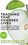 Teaching That Changes Lives: 10 Mindset Tools for Igniting the Love of Learning