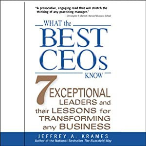 What the Best CEOs Know: Seven Exceptional Leaders and Their Lessons for Transforming Any Business | [Jeffrey Krames]