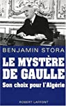 Le mystère de Gaulle : Son choix pour l'Algérie par Stora