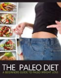 The Paleo Diet: A Beginners Guide to Paleo Weight Loss (Paleo Best Practices)