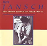 The Gardener: Essential Bert Jansch 1965-71 by Bert Jansch (1995-12-28)