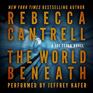 The World Beneath: A Joe Tesla Novel | [Rebecca Cantrell]