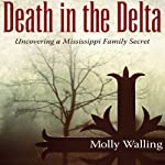 Death in the Delta: Uncovering a Mississippi Family Secret | Molly Walling