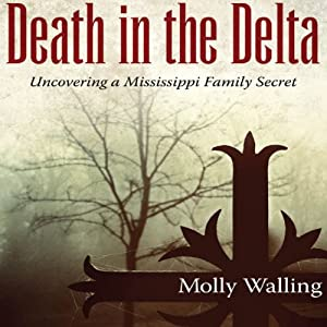 Death in the Delta: Uncovering a Mississippi Family Secret | [Molly Walling]
