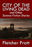 City of the Living Dead and Other Science Fiction Stories (Halcyon Classics)