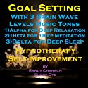 Goal Setting with Three Brainwave Music Recordings: Alpha, Theta, Delta for Three Different Sessions Speech by Randy Charach, Sunny Oye Narrated by Randy Charach