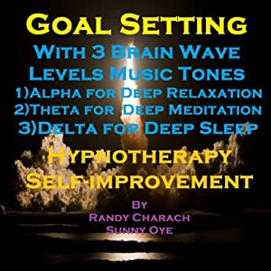 Goal Setting with Three Brainwave Music Recordings: Alpha, Theta, Delta for Three Different Sessions | [Randy Charach, Sunny Oye]