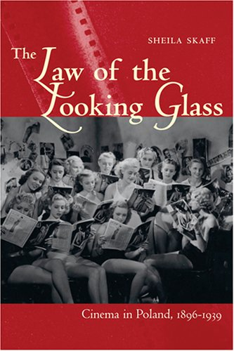 The Law of the Looking Glass: Cinema in Poland, 1896-1939 (Polish and Polish American Studies)