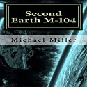 Second Earth, M-104 Audiobook by Michael W. Miller Narrated by George Taylor