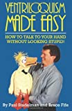 Ventriloquism Made Easy: How to Talk to Your Hand Without Looking Stupid