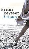 echange, troc Karine Reysset - A ta place