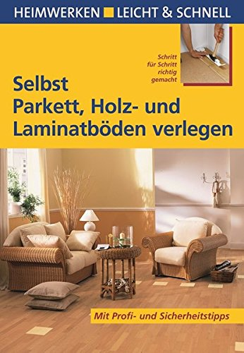 selbst-parkett-holz-und-laminatboden-verlegen-mit-profi-sicherheitstipps-heimwerken-leicht-schnell