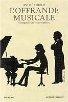 L'offrande musicale : Compositeurs et interprètes
