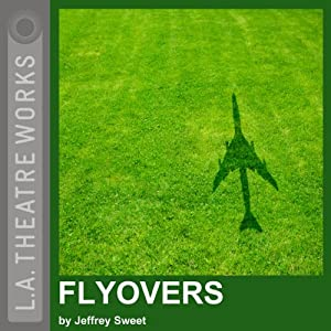Flyovers (Dramatized) | [Jeffrey Sweet]