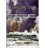 img - for { [ AMAZING GRACE: THE STORY OF GRACE O'MALLEY THE NOTORIOUS PIRATE WOMAN ] } Gerstl, Hugo N ( AUTHOR ) Dec-01-2012 Paperback book / textbook / text book