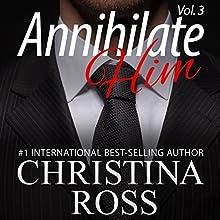Annihilate Him, Volume 3: The Annihilate Me/Unleash Me Series | Livre audio Auteur(s) : Christina Ross Narrateur(s) : Reba Buhr