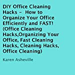 DIY Office Cleaning Hacks: How to Organize Your Office Efficiently and FAST!   Karen Asheville