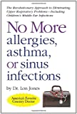 No More Allergies, Asthma or Sinus Infections: The...