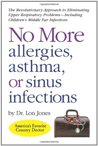 No More Allergies, Asthma Or Sinus Infections: The Revolutionary Approach