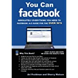You Can Facebook: Absolutely Everything You Need To Facebook A-Z Guide For The Over 50's ~ Sher Matsen