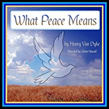 What Peace Means (       UNABRIDGED) by Henry Van Dyke Narrated by Glenn Hascall