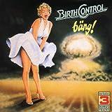 Bang by BIRTH CONTROL (2002-11-25)