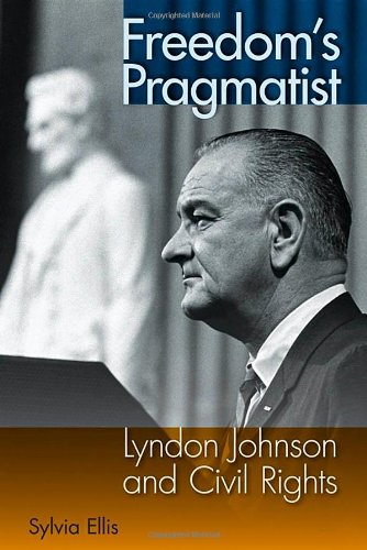 Freedom'S Pragmatist: Lyndon Johnson And Civil Rights front-415878