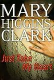 Just Take My Heart: A Novel