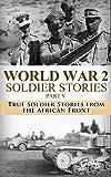 World War 2 Soldier Stories Part V: True Soldier Stories from the African Front (World War II, World War 2, WWII, WW2, Monuments Men, Unbroken, Killing ... Story, A higher Call, Rommel, Nazi Book 1)