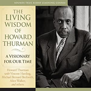 The Living Wisdom of Howard Thurman: A Visionary for Our Time | [Howard Thurman]