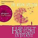 Nur einen Horizont entfernt Hörbuch von Lori Nelson Spielman Gesprochen von: Eva Gosciejewicz