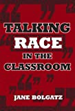 img - for Talking Race in the Classroom by Bolgatz, Jane (January 1, 2005) Hardcover book / textbook / text book
