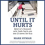 Until It Hurts: America's Obsession with Youth Sports and How It Harms Our Kids | Mark Hyman