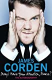 James Corden May I Have Your Attention Please? by Corden, James (2011)