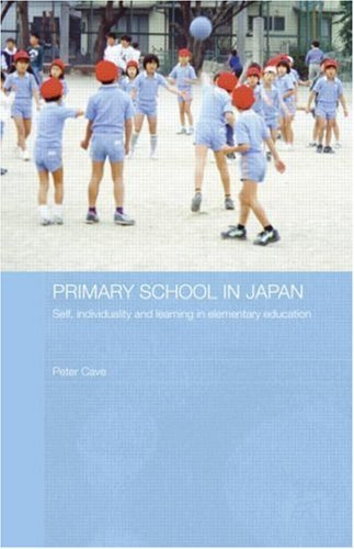 Primary School in Japan: Self, Individuality and Learning in Elementary Education (Japan Anthropology Workshop Series), by Peter Cave