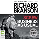 Screw Business as Usual (       UNABRIDGED) by Richard Branson Narrated by Adrian Mulraney