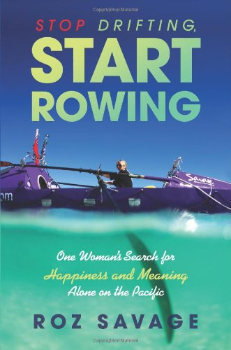 Stop Drifting, Start Rowing: One Woman's Search for Happiness and Meaning Alone on the Pacific
