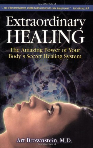 Extraordinary Healing: The Amazing Power of Your Body's Secret Healing System