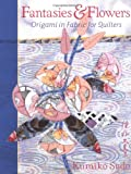 Fantasies & Flowers: Origami in Fabric for Quilters (0844226661) by Sudo, Kumiko