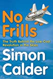 img - for No Frills: The Truth Behind the Low Cost Revolution in the Skies book / textbook / text book