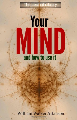 Your Mind and How to Use It: A Manual of Practical Psychology (Lost Lit Library)