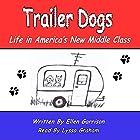 Trailer Dogs: Life in America's New Middle Class: The Trailer Dog Chronicles, Book 1 Hörbuch von Ellen Garrison Gesprochen von: Lyssa Graham
