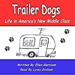 Trailer Dogs: Life in America's New Middle Class: The Trailer Dog Chronicles, Book 1 | Ellen Garrison