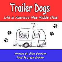 Trailer Dogs: Life in America's New Middle Class: The Trailer Dog Chronicles, Book 1 Audiobook by Ellen Garrison Narrated by Lyssa Graham